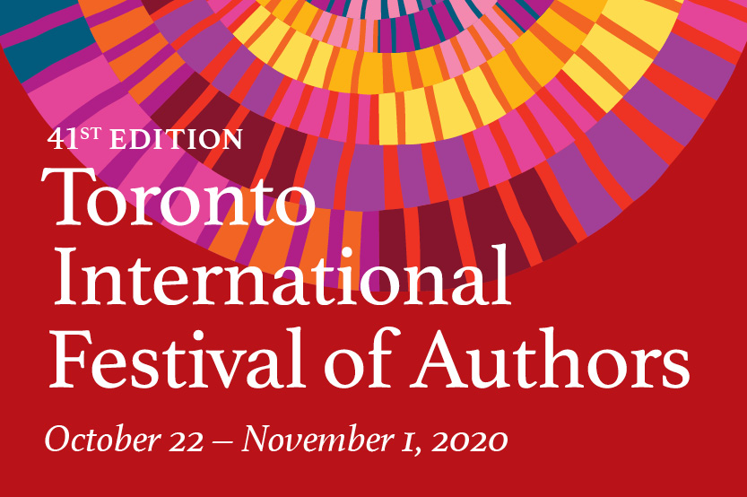 41st Festival Edition of Toronto International Festival of Authors October 22 - November 1, 2020
