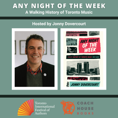 Any Night of the Week: A Walking History of Toronto Music. Hosted by Jonny Dovercourt with Jonny's headshot and Any Night of the Week book cover with TIFA and Coach House Books logos